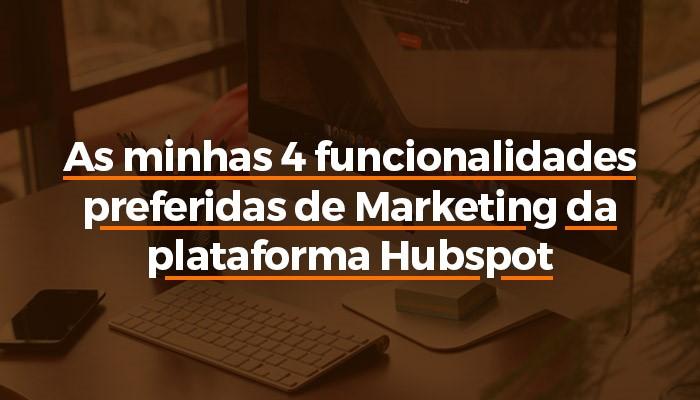 As minhas 4 funcionalidade preferidas de Marketing da plataforma Hubspot youlead blog.jpg