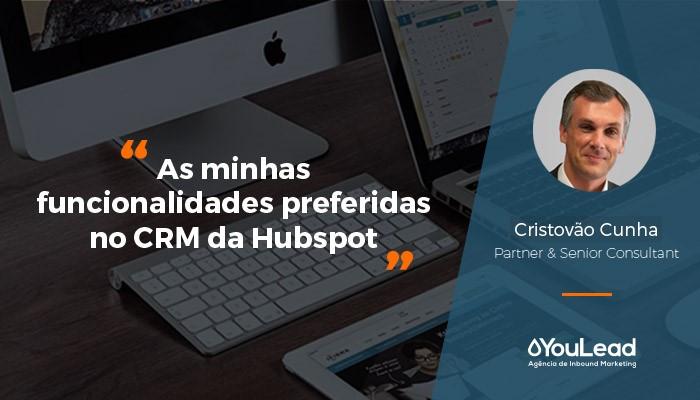 As minhas funcionalidades favoritas no CRm da Hubspot Cristovao Cunha.jpg
